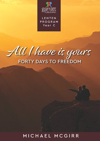 All I Have is Yours: Forty Days to Freedom Garratt Lenten Program Year C