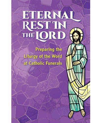 Eternal Rest in the Lord: Preparing the Liturgy of the Word at Catholic Funerals