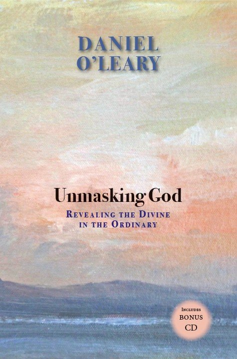 Unmasking God: Revealing the Divine in the Ordinary Book and CD