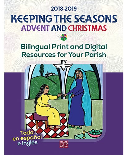 Keeping the Seasons Advent and Christmas 2018-2019 : Bilingual Print and Digital Resources for Your Parish