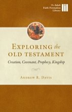 Exploring the Old Testament: Creation, Covenant, Prophecy, Kingship - Adult Faith Formation Library