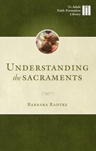 Understanding the Sacraments: The Fabric of our Catholic Lives - Adult Faith Formation Library