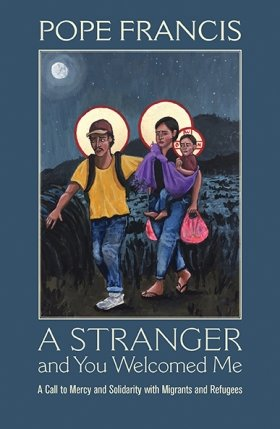 A Stranger and You Welcomed Me: A Call to Mercy and Solidarity with Migrants and Refugees