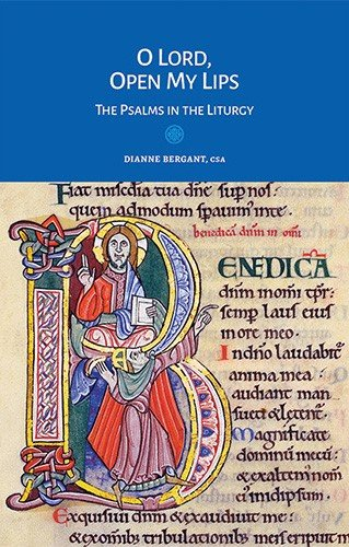 O Lord, Open My Lips : The Psalms in the Liturgy - Liturgy and the Bible Series