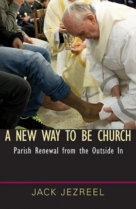 A New Way to Be Church: Parish Renewal from the Outside In
