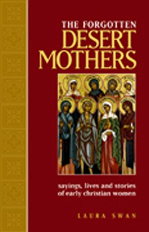 Forgotten Desert Mothers : Sayings, Lives and Stories of Early Christian Women
