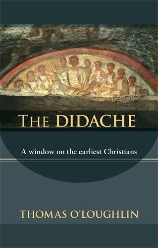 Didache: A Window on the Earliest Christians