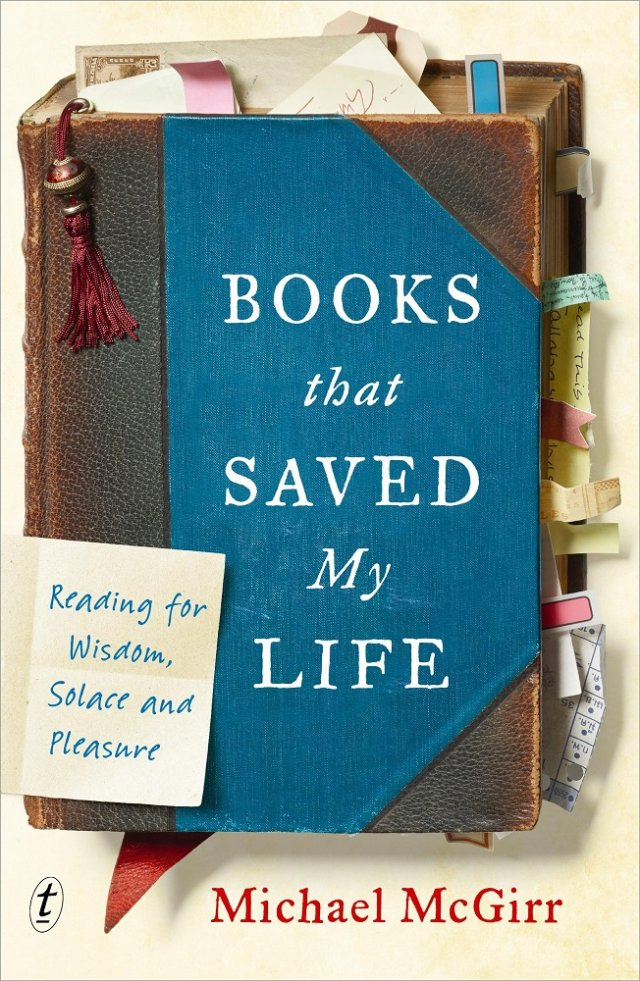 Books that Saved My Life: Reading for Wisdom, Solace and Pleasure hardcover