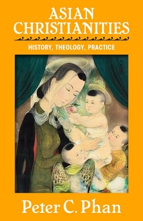 Asian Christianities: History, Theology, Practice