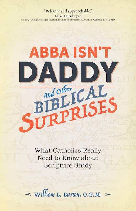 Abba Isn't Daddy and Other Biblical Surprises: What Catholics Really Need to Know about Scripture Study
