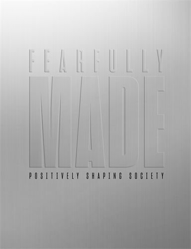 Fearfully Made: Positively Shaping Society