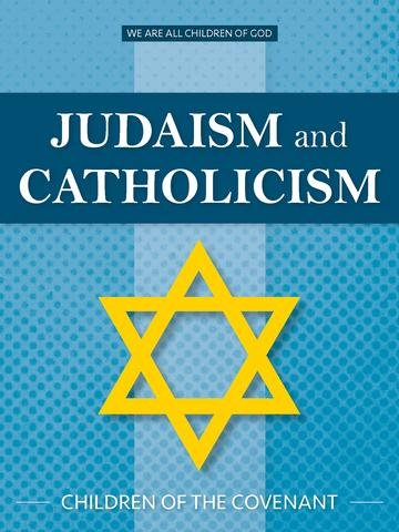 Judaism and Catholicism: Children of the Covenant - We Are All Children of God Series