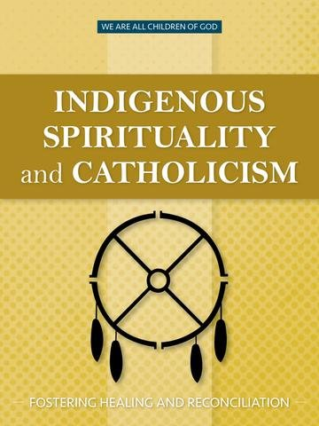 Indigenous Spirituality and Catholicism: Fostering Healing and Reconciliation - We Are All Children of God Series