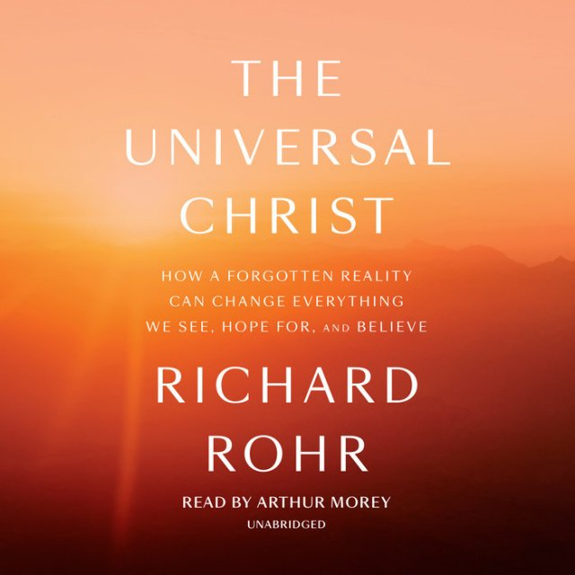 Universal Christ: How a Forgotten Reality Can Change Everything We See, Hope For, and Believe Audio Book on CD