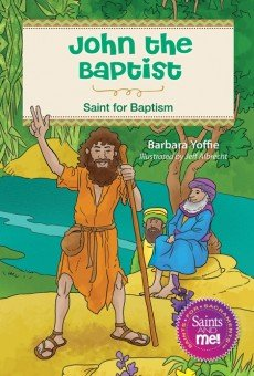 John the Baptist: Saint for Baptism - Saints for Sacraments, Saints and Me! Series