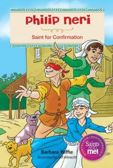 Philip Neri: Saint for Confirmation - Saints for Sacraments, Saints and Me! Series
