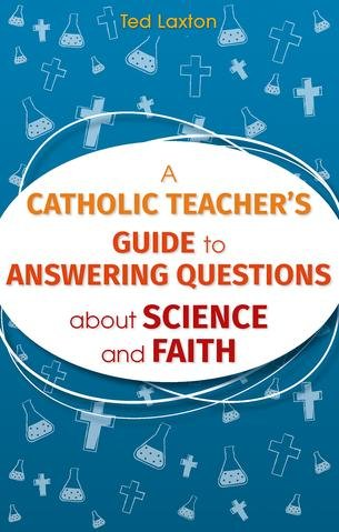 Catholic Teacher's Guide to Answering Questions about Science and Faith