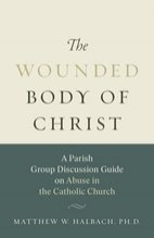 Wounded Body of Christ: A Parish Group Discussion Guide on Abuse in the Catholic Church