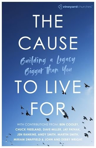 Cause to Live For: Building a Legacy Bigger Than You