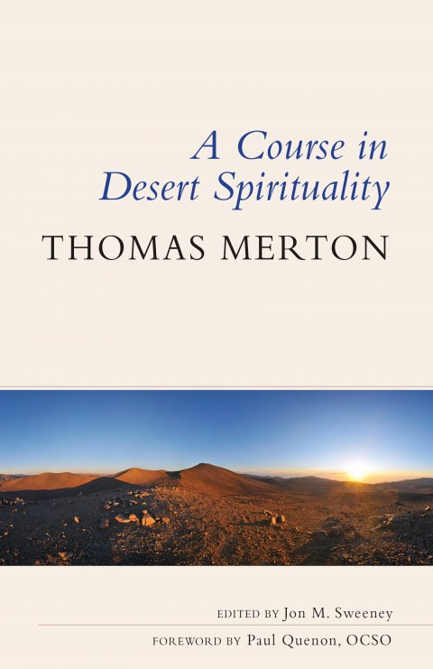 Course in Desert Spirituality: Fifteen Sessions with the Famous Trappist Monk