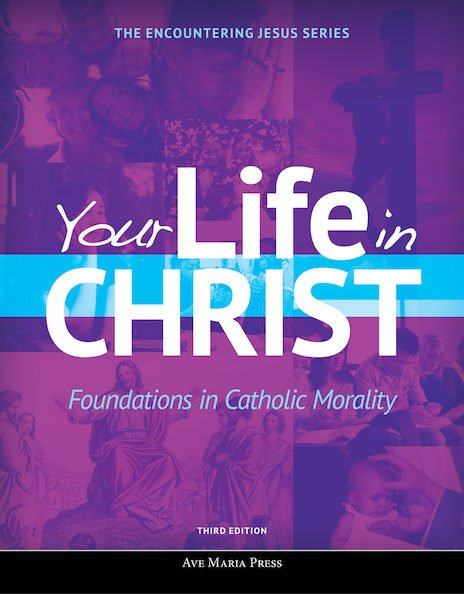 Your Life in Christ: Foundations in Catholic Morality Student Text Third Edition Framework Course VI