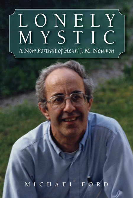 Lonely Mystic: A New Portrait of Henri J.M. Nouwen