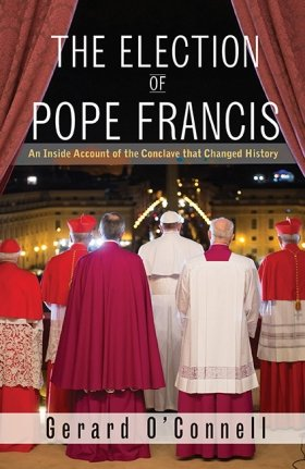 Election of Pope Francis: An Inside Account of the Conclave That Changed History
