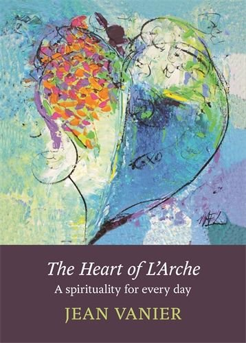 Heart of L'Arche: A Spirituality For Every Day