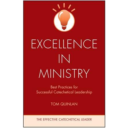 Excellence in Ministry: Best Practices for Successful Catechetical Leadership - Effective Catechetical Leader Series