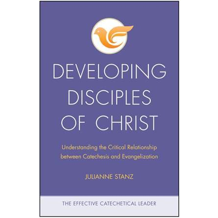 Developing Disciples of Christ: Understanding the Critical Relationship between Catechesis and Evangelization - Effective Catechetical Leader Series