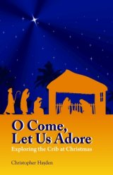 O Come Let Us Adore:  Exploring the Crib at Christmas