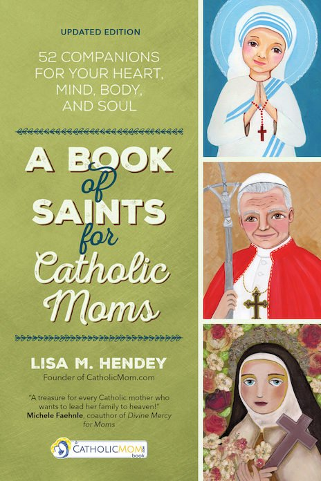 Book of Saints for Catholic Moms: 52 Companions for Your Heart, Mind, Body, and Soul