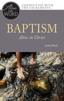 Baptism, Alive in Christ - Alive in the Word: Connecting with the Sacraments