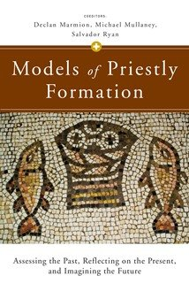 Models of Priestly Formation: Assessing the Past, Reflecting on the Present, and Imagining the Future