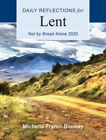 Not by Bread Alone: Daily Reflections for Lent 2020