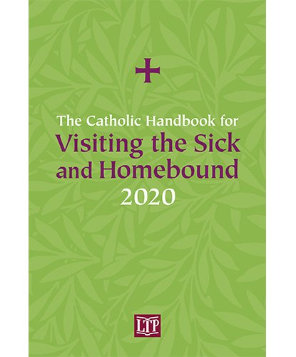 Catholic Handbook for Visiting the Sick and Homebound 2020