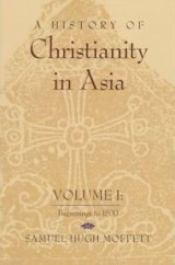 A History of Christianity in Asia Vol. 1: Beginnings To 1500
