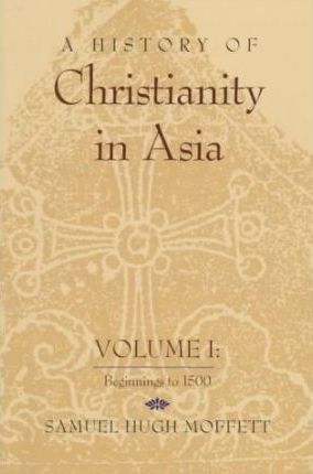 A History of Christianity in Asia Vol. 1 : Beginnings To 1500