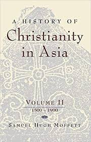 A History of Christianity in Asia Vol. 2: 1500-1900