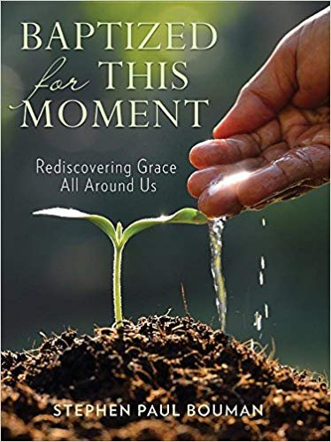 Baptized for This Moment:  Rediscovering Grace All Around Us