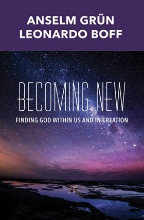Becoming New: Finding God within Us and in Creation - Revised and Expanded Edition