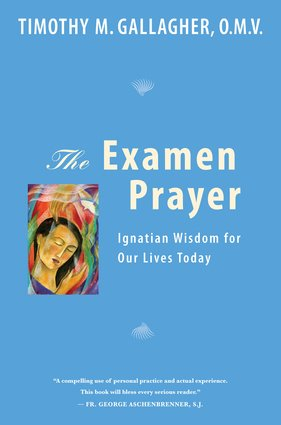 Examen Prayer: Ignatian Wisdom for Our Lives Today