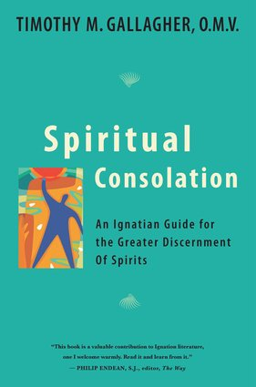 Spiritual Consolation : An Ignatian Guide for Greater Discernment