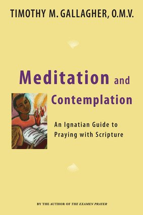 Meditation and Contemplation : An Ignatian Guide to Prayer with Scripture