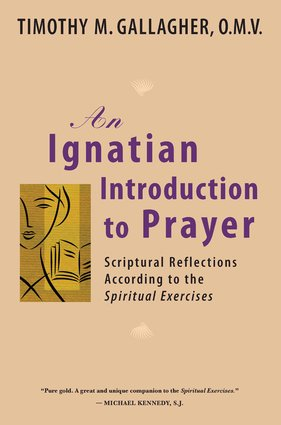 An Ignatian Introduction to Prayer: Scriptural Reflections According to the Spiritual Exercises