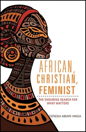 African, Christian, Feminist: The Enduring Search for What Matters