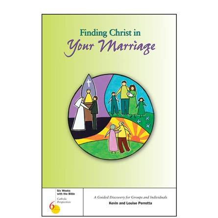 Finding Christ in Your Marriage (Six Weeks with the Bible Series)