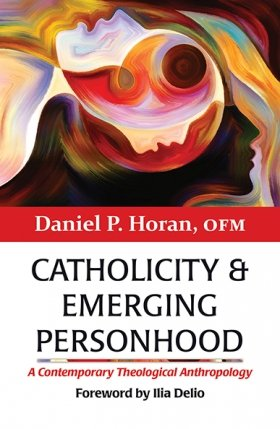 Catholicity and Emerging Personhood: A Contemporary Theological Anthropology - Catholicity in an Evolving Universe Series