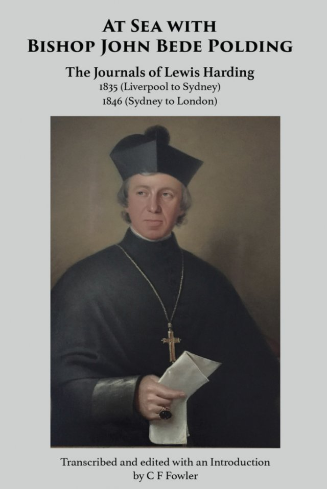 At Sea with Bishop John Bede Polding: The Journals of Lewis Harding - 1835 Liverpool to Sydney - 1846 Sydney to London (hardcover)