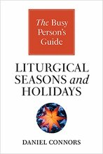 Busy Person's Guide to Liturgical Seasons and Holidays